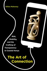 Art of Connection – Risk, Mobility, and the Crafting of Transparency in Coastal Kenya - California Scholarship Online