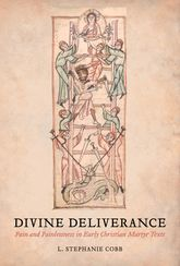 Divine DeliverancePain and Painlessness in Early Christian Martyr Texts$