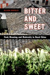 Bitter and Sweet: Food, Meaning, and Modernity in Rural China