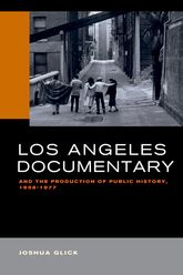 Los Angeles Documentary and the Production of Public History, 1958-1977 - California Scholarship Online