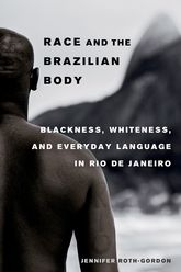 Race and the Brazilian BodyBlackness, Whiteness, and Everyday Language in Rio de Janeiro
