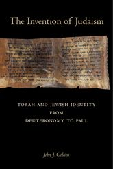Invention of JudaismTorah and Jewish Identity from Deuteronomy to Paul