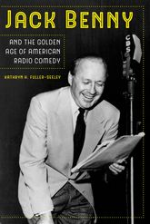 Jack Benny and the Golden Age of American Radio Comedy