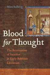 Blood for ThoughtThe Reinvention of Sacrifice in Early Rabbinic Literature