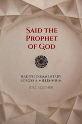 Said the Prophet of GodHadith Commentary across a Millennium
