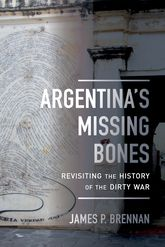 Argentina's Missing Bones – Revisiting the History of the Dirty War - California Scholarship Online