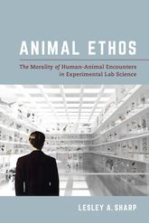 Animal EthosThe Morality of Human-Animal Encounters in Experimental Lab Science