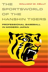 Sportsworld of the Hanshin TigersProfessional Baseball in Modern Japan