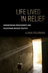 Life Lived in ReliefHumanitarian Predicaments and Palestinian Refugee Politics